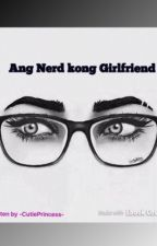 Ang Nerd Kong Girlfriend (Completed) by -CutiePrincess-
