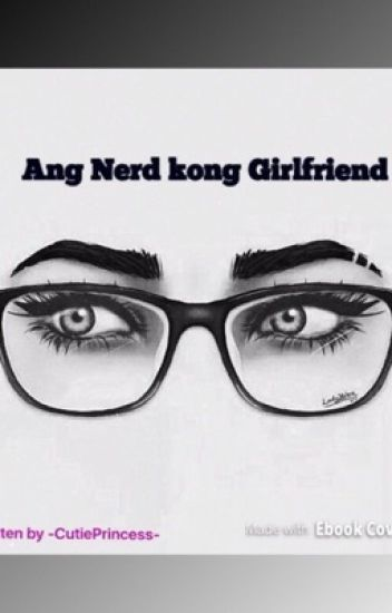 Ang Nerd Kong Girlfriend || LOISHUA || (COMPLETED)