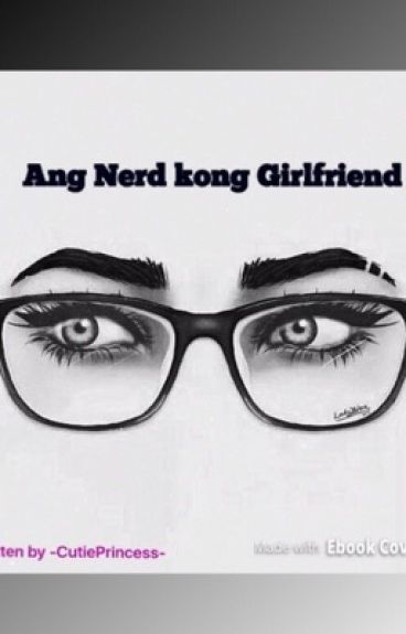 Ang Nerd Kong Girlfriend (Completed)
