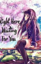 Right Here Waiting For You by iamshieee