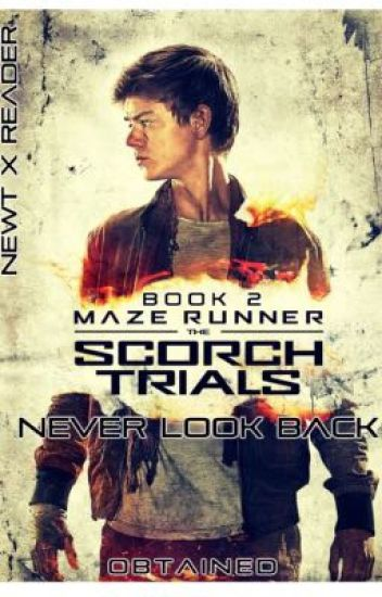 The Scorch Trials: Never Look Back ~ Newt X Reader
