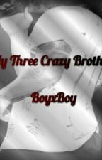 My Crazy Brothers (Boyx3) by _BlackxKnight_