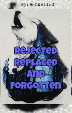 Rejected, Replaced and Forgotten (ON HOLD)  by Nelle1247