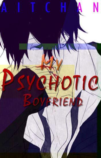 My Psychotic Boyfriend [UNDER REVISION]