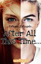 After all this time... by _Katniss_DiAngelo_