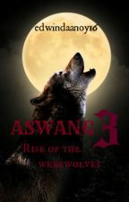 Aswang 3: Rise of the Werewolves by edwindaanoy16