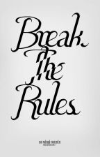 Break The Rules (COMPLETED) #Wattys2016 by Victrixa