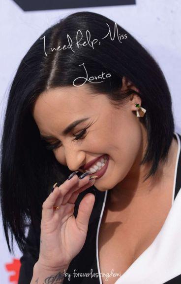 I need help, Miss Lovato