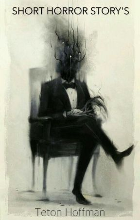 Short Horror Story's by Teton118