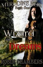 "Myrddin's Heir Book 1: ""A Wizard of Dreams"" by Robinamy"