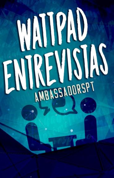 Wattpad Entrevistas by EmbaixadoresBR