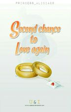 Second Chance To Love Again [COMPLETED] by Princess_Alicia29