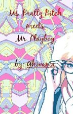 Ms. Bratty Bitch meets Mr. Playboy by Ghivania