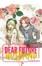 Dear Future Husband [nalu ff; COMING SOON] by aleenina_