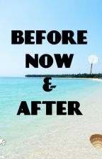 Before Now And After by ImExoticBaby