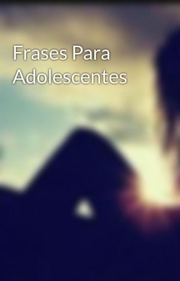 Frases Para Adolescentes Luz Clarita Sanchez Wattpad