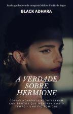 A Verdade Sobre Hermione by BlackAdhara