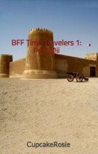 BFF Time Travelers 1: Pompeii by CupcakeRosie
