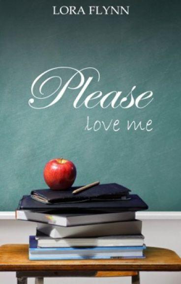 Please love me