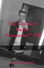 Die Lochis-Beste Freunde?! Ff by mariee1305
