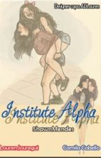 Institute Alpha ||Camren /A.B.O/G!P by 5hawnMendes