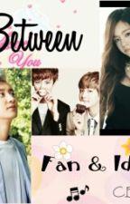 Between Fan & Idol by ChanyeolExol0