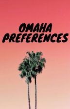 Omaha Preferences → OGOC by shushbbygirl