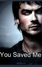 You Saved Me A Long Time Ago (A Damon Salvatore Story) by Arianalovet
