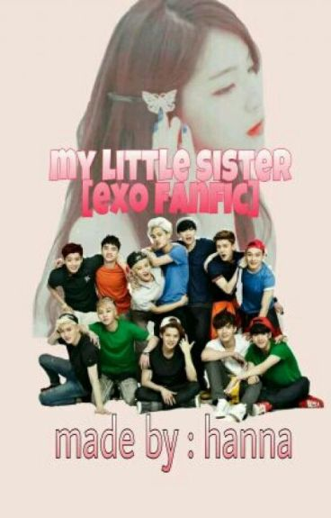 Exo Little Sister [Exo Fanfic][EDITING]