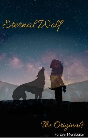 Eternal Wolf (Niklaus Mikaelson love story) by ForEverMoreLunar