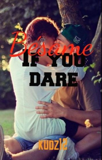 6. Bésame (Kiss me) if you dare (BWWM) #wattys2016
