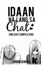 Idaan Nalang sa Chat (One Shot Compilation) by BMdreamer