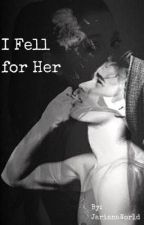 I Fell For Her by JarianaWorld