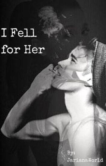 I Fell For Her