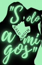 """Solo amigos"" #3 Saga CHDDCH (COMPLETA) by KaluAngim"