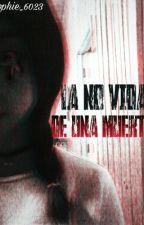 La no vida de una muerta by sophie_6023