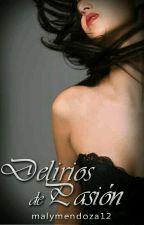 Delirios De Pasión  by malymendoza12