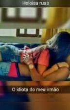 O Idiota Do Meu Irmão by heloisaruas