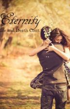 Eternity (Life and Death Continued--Twilight Fanfiction) by LongLiv