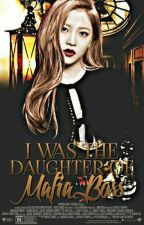 I was the daughter of a MAFIA BOSS (COMPLETED)  by ILove_Noona