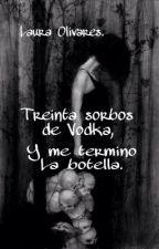 Treinta sorbos de Vodka, y me termino la botella. by Dear_Agony22chelo