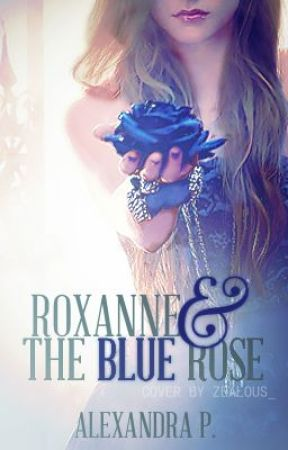 Roxanne and the Blue Rose - Disney Fanfic by Alexandra_92