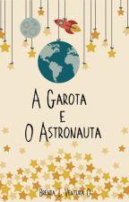 A Garota e O Astronauta by beleventura