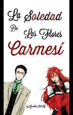 LA SOLEDAD DE LAS FLORES CARMESÍ by KarenkaSutcliff