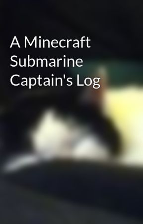 A Minecraft Submarine Captain's Log by skizzors44