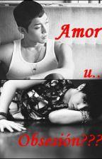 Amor u Obsesión? by ninosk89