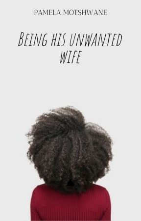 Being His Unwanted Wife (Completed) by FckingSinatra