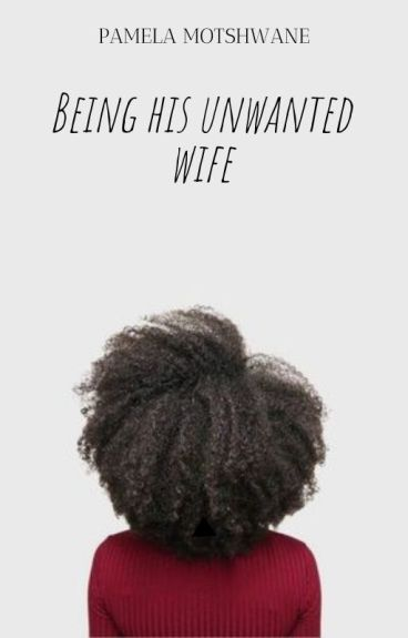 Being His Unwanted Wife (Completed) {WATTYS2016}