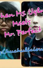 When Ms. Ugly Meets Mr. Perfect by AM_Cruz