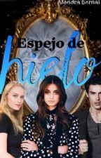 Espejo de Hielo [#1. Saga Cazadores y Guerreros] by AlondraBernal9